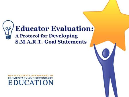 Educator Evaluation: A Protocol for Developing S.M.A.R.T. Goal Statements.