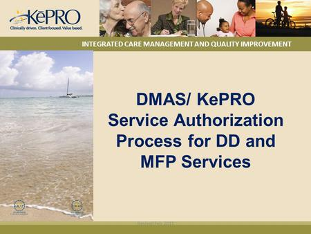 INTEGRATED CARE MANAGEMENT AND QUALITY IMPROVEMENT DMAS/ KePRO Service Authorization Process for DD and MFP Services Revised Feb 2011.