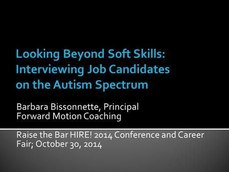 Barbara Bissonnette, Principal Forward Motion Coaching Raise the Bar HIRE! 2014 Conference and Career Fair; October 30, 2014.