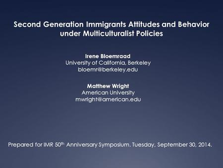 Second Generation Immigrants Attitudes and Behavior under Multiculturalist Policies Matthew Wright American University Irene Bloemraad.