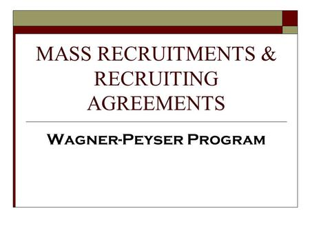 MASS RECRUITMENTS & RECRUITING AGREEMENTS Wagner-Peyser Program.