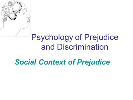 Psychology of Prejudice and Discrimination Social Context of Prejudice.