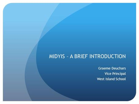 MIDYIS – A BRIEF INTRODUCTION Graeme Deuchars Vice Principal West Island School.