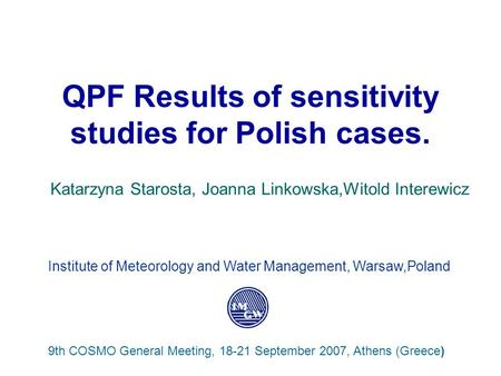 QPF Results of sensitivity studies for Polish cases. Katarzyna Starosta, Joanna Linkowska,Witold Interewicz 9th COSMO General Meeting, 18-21 September.