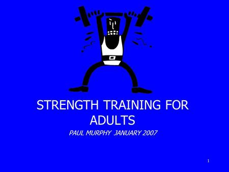 1 STRENGTH TRAINING FOR ADULTS PAUL MURPHY JANUARY 2007.
