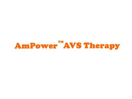 AmPower TM AVS Therapy deals with empowering an individual's Mind, Body and Spirit AmPower AVS Therapy.