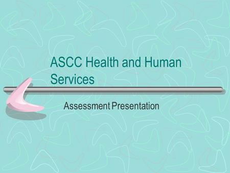 ASCC Health and Human Services Assessment Presentation.