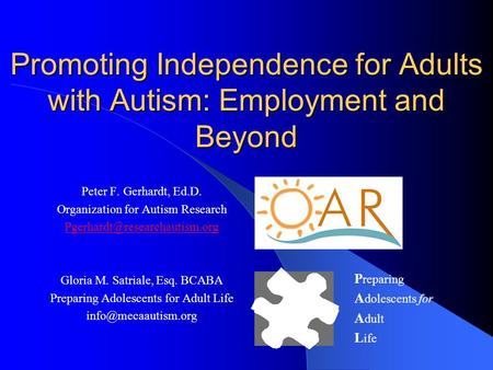 Promoting Independence for Adults with Autism: Employment and Beyond Peter F. Gerhardt, Ed.D. Organization for Autism Research