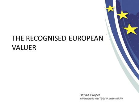 Defvas Project In Partnership with TEGoVA and the IRRV THE RECOGNISED EUROPEAN VALUER.