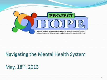 Navigating the Mental Health System May, 18 th, 2013 1.