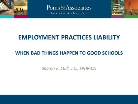 CLICK TO EDIT MASTER TITLE STYLE EMPLOYMENT PRACTICES LIABILITY WHEN BAD THINGS HAPPEN TO GOOD SCHOOLS Sharon K. Stull, J.D., SPHR-CA.