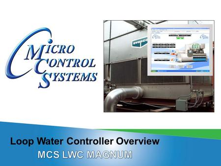 MCS LWC MAGNUM ORIGINAL CONCEPTS  Designed to Control Loop Systems  Build to be generic and handle many configurations of Loop Controllers  Type of.