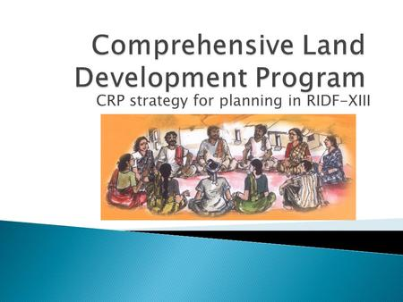 CRP strategy for planning in RIDF-XIII.  To achieve ◦ Effective Communication to the assignees about the opportunities in CLDP ◦ Effective Participation.