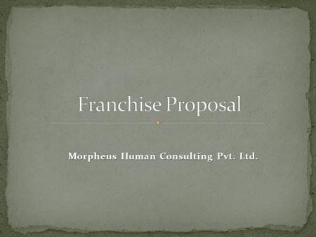 Morpheus Human Consulting Pvt. Ltd.. Franchising is the legal right to carry out a business in accordance with a particular operational method and under.