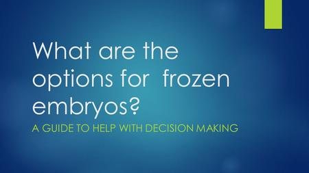 What are the options for frozen embryos? A GUIDE TO HELP WITH DECISION MAKING.