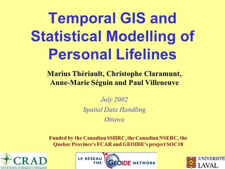 Temporal GIS and Statistical Modelling of Personal Lifelines Marius Thériault, Christophe Claramunt, Anne-Marie Séguin and Paul Villeneuve July 2002 Spatial.