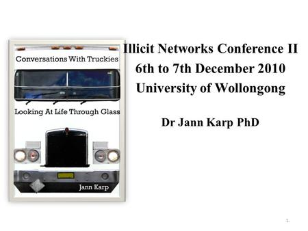 Illicit Networks Conference II 6th to 7th December 2010 University of Wollongong Dr Jann Karp PhD 1.