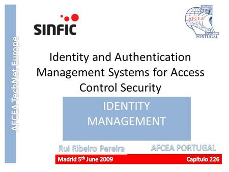 AFCEA TechNet Europe Identity and Authentication Management Systems for Access Control Security IDENTITY MANAGEMENT Good Afternoon! Since Yesterday we.