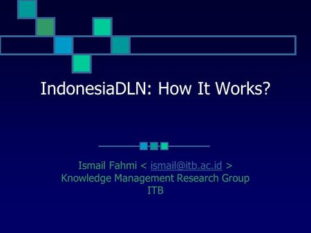 IndonesiaDLN: How It Works? Ismail Fahmi Knowledge Management Research Group ITB.