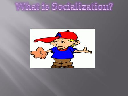What is Socialization?.