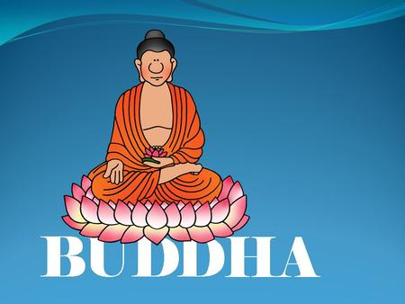 Awakened One (Buddha): Prince Siddhartha Gautama, who would one day be known as the Buddha, began his life as a prince in a kingdom in ancient India.