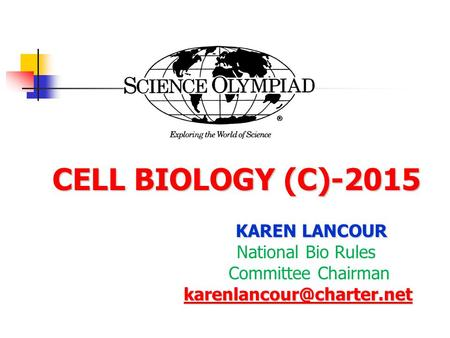 CELL BIOLOGY (C)-2015 CELL BIOLOGY (C)-2015 KAREN LANCOUR National Bio Rules Committee Chairman
