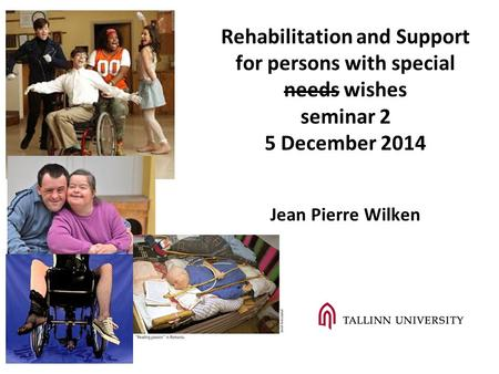 Rehabilitation and Support for persons with special needs wishes seminar 2 5 December 2014 Jean Pierre Wilken.
