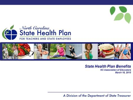 State Health Plan Benefits NC Association of Educators March 18, 2015.