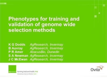 Phenotypes for training and validation of genome wide selection methods K G DoddsAgResearch, Invermay B AuvrayAgResearch, Invermay P R AmerAbacusBio, Dunedin.
