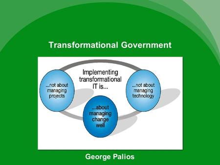 Transformational Government George Palios. Contents Transformational Government meant organisation-wide changes had to be made. Enterprise Resource Planning(ERP)