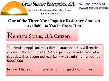 The Rentista Applicant must demonstrate that they will receive income in the amount of US$2,500 per month and a proof of a deposit with a recognized legal.
