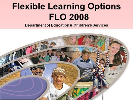 1 Flexible Learning Options FLO 2008 Department of Education & Children's Services.