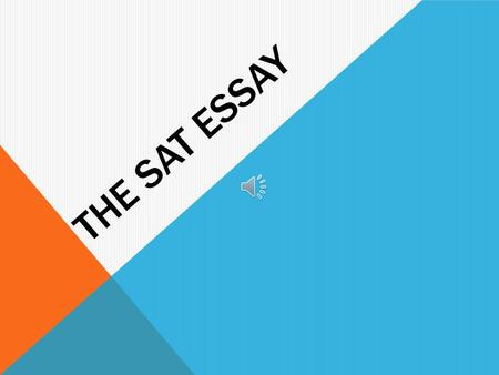 THE SAT ESSAY AN OPPORTUNITY TO IMPROVE YOUR SAT SCORES.