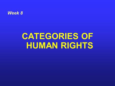 CATEGORIES OF HUMAN RIGHTS Week 8. Five Primary Categories of Human Rights Civil Rights Political Rights Economic Rights Social Rights Cultural Rights.