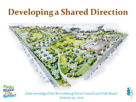 Developing a Shared Direction Joint meeting of the Brownsburg Town Council and Park Board January 29, 2015.