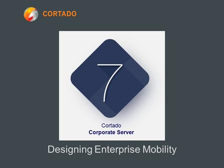 Designing Enterprise Mobility Cortado Corporate Server.