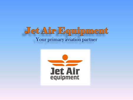 About us Jet Air Equipment is a certified distributor of aviation spares with office in the Netherlands, Europe. More than 25 airlines worldwide are our.