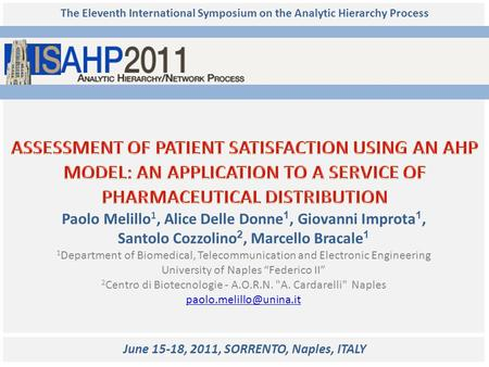 The Eleventh International Symposium on the Analytic Hierarchy Process Paolo Melillo 1, Alice Delle Donne 1, Giovanni Improta 1, Santolo Cozzolino 2, Marcello.