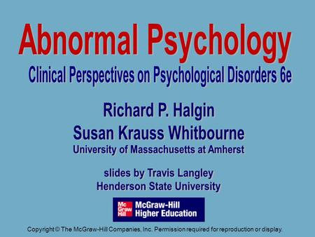 Richard P. Halgin Susan Krauss Whitbourne University of Massachusetts at Amherst slides by Travis Langley Henderson State University Abnormal Psychology.