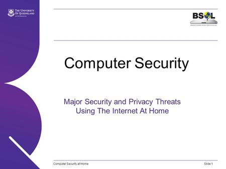 Computer Security at HomeSlide 1 Computer Security Major Security and Privacy Threats Using The Internet At Home.