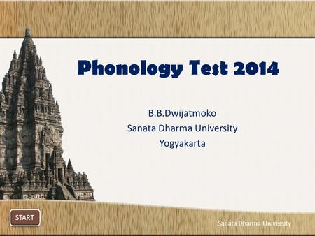 Phonology Test 2014 B.B.Dwijatmoko Sanata Dharma University Yogyakarta START Sanata Dharma University.