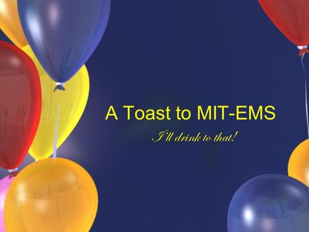 A Toast to MIT-EMS I'll drink to that!. Awards Hottest EMTs Biggest Whacker Pimp n' Ho Most Likely to Be a Patient Most Likely to Secretly Live in the.