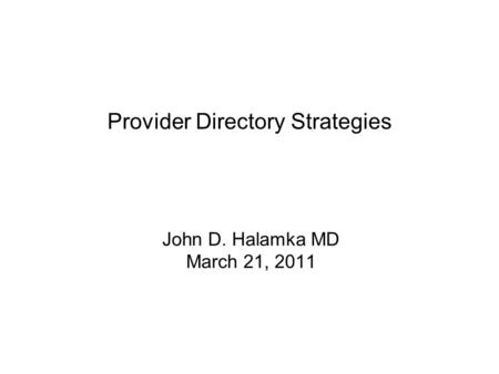 Provider Directory Strategies John D. Halamka MD March 21, 2011.