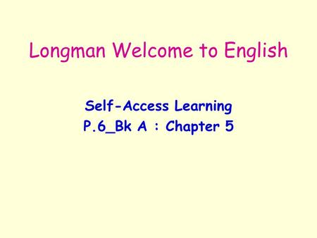 Longman Welcome to English Self-Access Learning P.6_Bk A : Chapter 5.