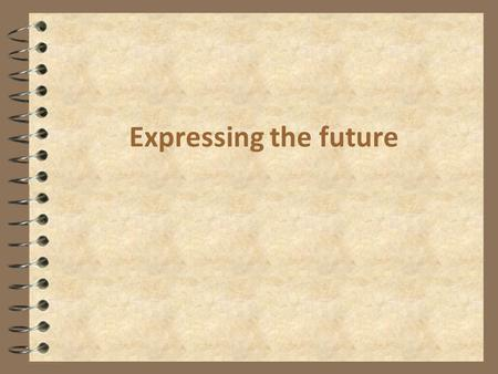 Expressing the future. Tenses we can use 4 Future simple 4 Present Simple 4 Present Continuous 4 Be going to 4 Future Continuous 4 Future Perfect 4 is.