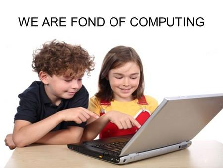 WE ARE FOND OF COMPUTING. REMEMBER!!! email email address dot forward flash back flash connect click CD disk to be fond of… to be good (bad) at to be.