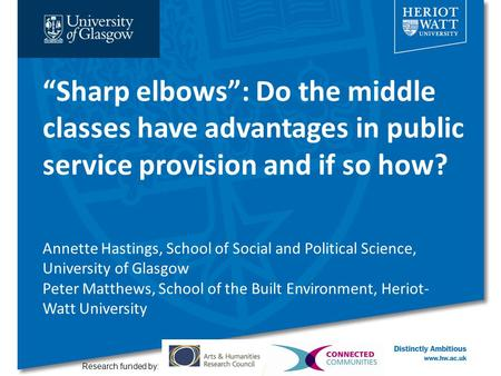 """Sharp elbows"": Do the middle classes have advantages in public service provision and if so how? Research funded by: Annette Hastings, School of Social."