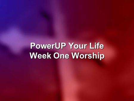 PowerUP Your Life Week One Worship. SEND YOUR POWER Lord, let Your glory fall down upon us all, come and wash our guilty stains;