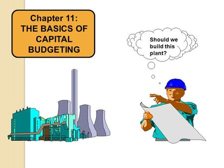 Chapter 11: THE BASICS OF CAPITAL BUDGETING