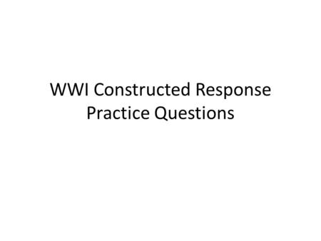 WWI Constructed Response Practice Questions. 1. Identify the cause of WWI illustrated in the cartoon. Explain this cause using two details from the cartoon.